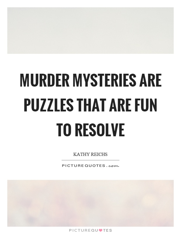 Murder mysteries are puzzles that are fun to resolve Picture Quote #1