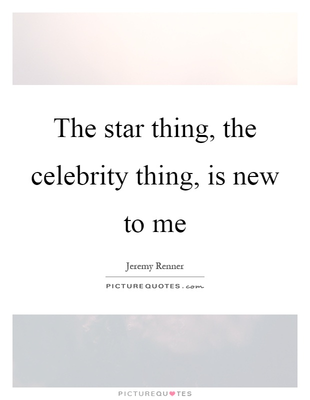 The star thing, the celebrity thing, is new to me Picture Quote #1