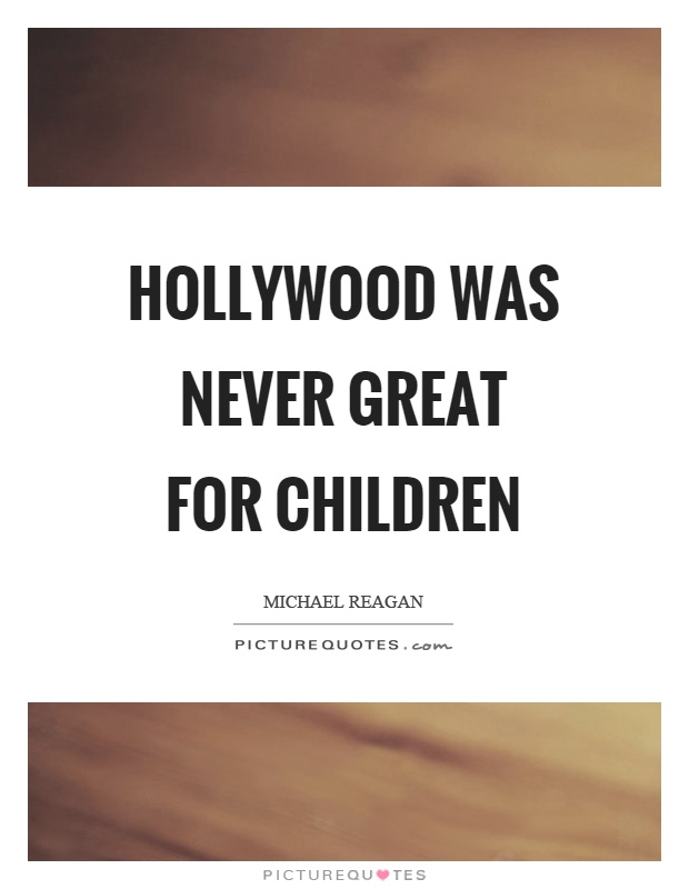 Hollywood was never great for children Picture Quote #1