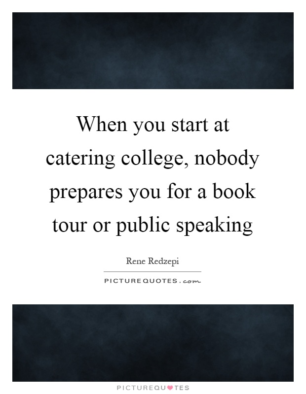 When you start at catering college, nobody prepares you for a book tour or public speaking Picture Quote #1