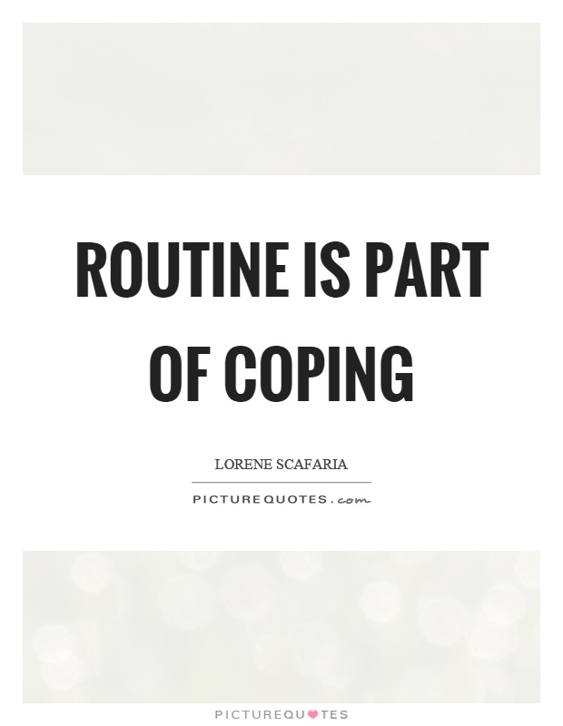 Routine is part of coping Picture Quote #1