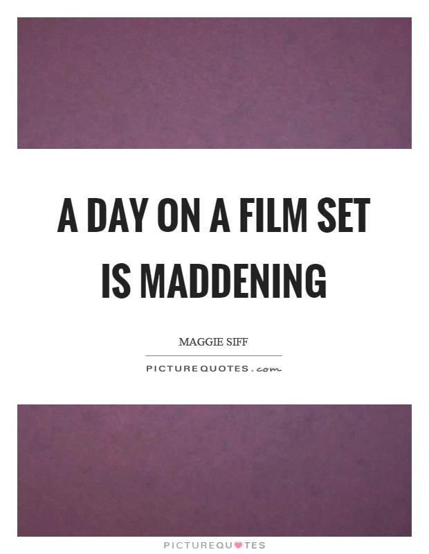 A day on a film set is maddening Picture Quote #1