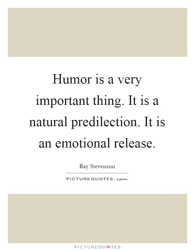 Humor is a very important thing. It is a natural predilection. It is an emotional release Picture Quote #1