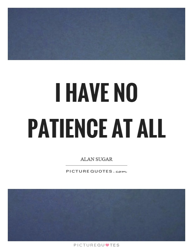 No Patience Quotes & Sayings | No Patience Picture Quotes