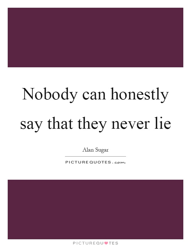 Nobody can honestly say that they never lie Picture Quote #1
