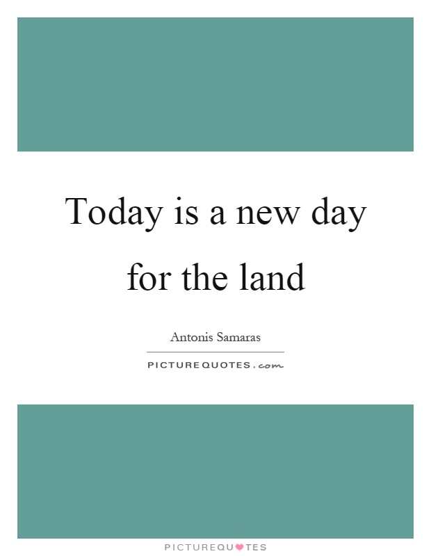 Today is a new day for the land Picture Quote #1