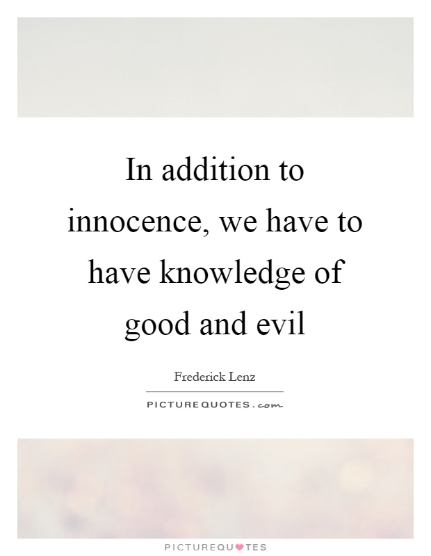 In addition to innocence, we have to have knowledge of good and evil Picture Quote #1