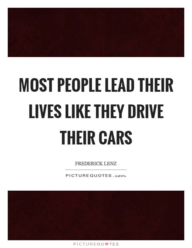 Most people lead their lives like they drive their cars Picture Quote #1