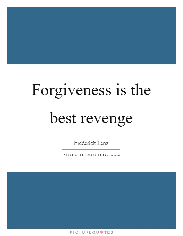 Forgiveness is the best revenge Picture Quote #1