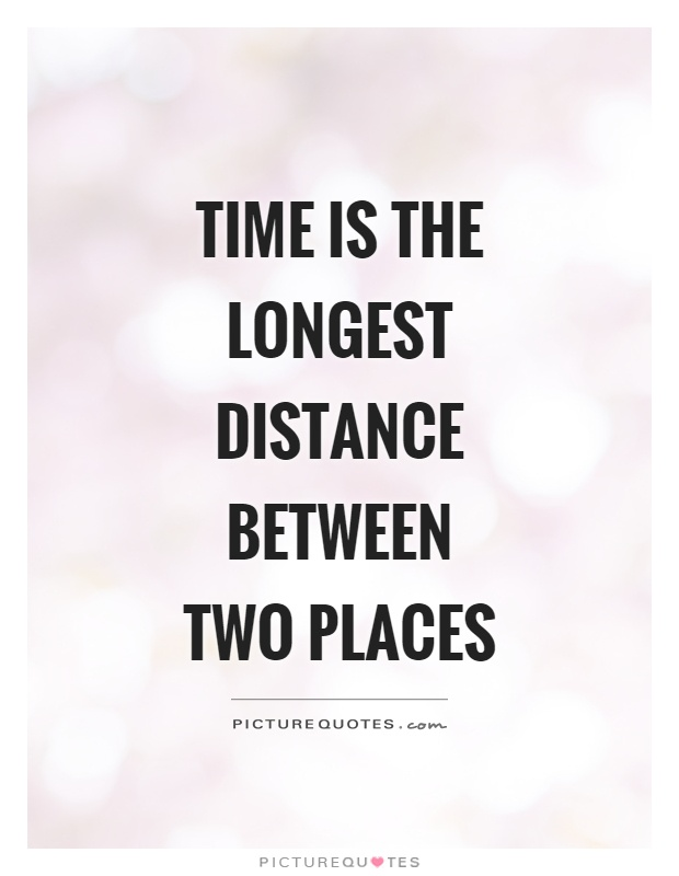 Time is the longest distance between two places Picture Quote #1
