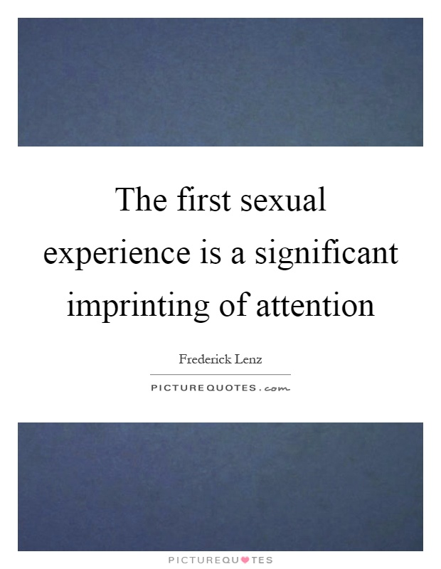 The first sexual experience is a significant imprinting of attention Picture Quote #1