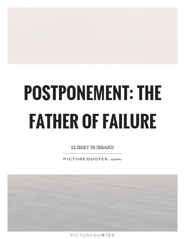 Postponement: The father of failure Picture Quote #1