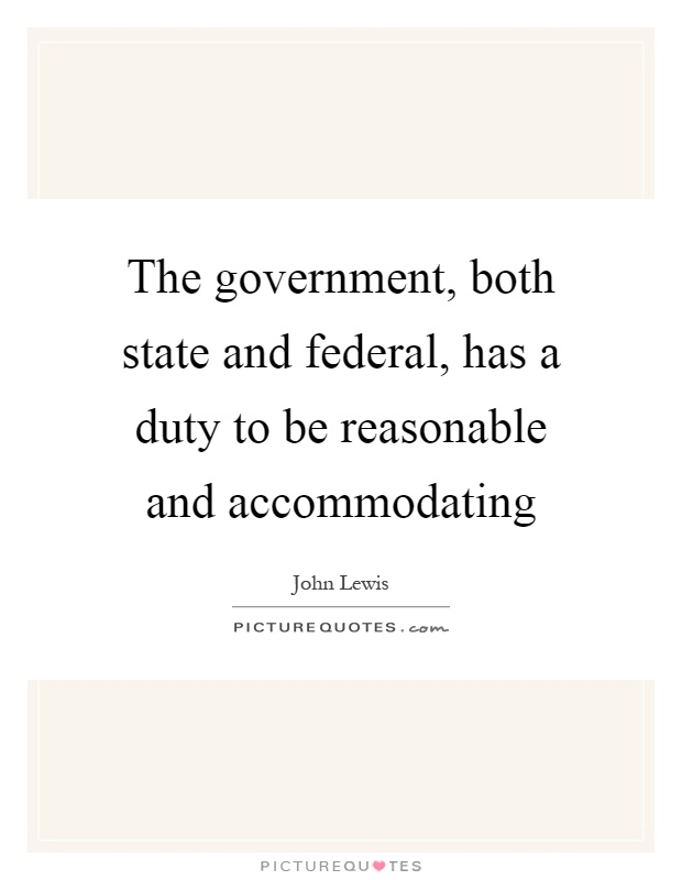 The government, both state and federal, has a duty to be reasonable and accommodating Picture Quote #1