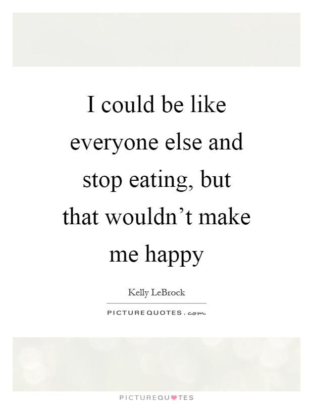 Stop Trying To Make Everyone Happy Quotes: Make Me Happy Quotes & Sayings
