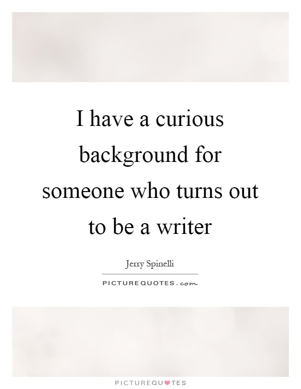 I have a curious background for someone who turns out to be a writer Picture Quote #1