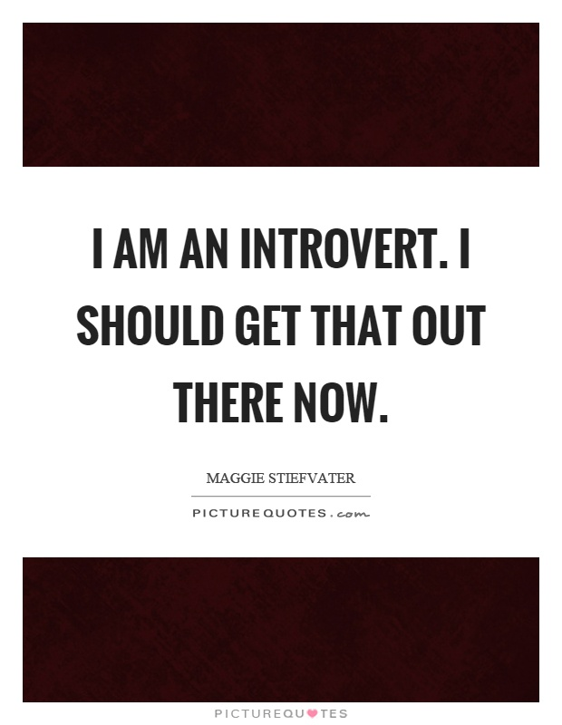 I am an introvert. I should get that out there now Picture Quote #1