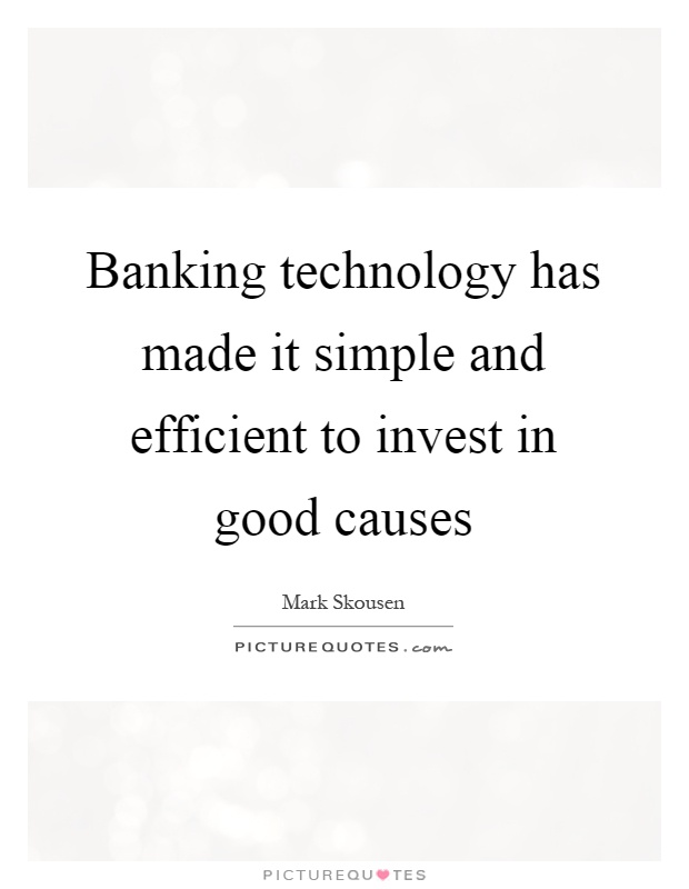 Banking technology has made it simple and efficient to invest in good causes Picture Quote #1