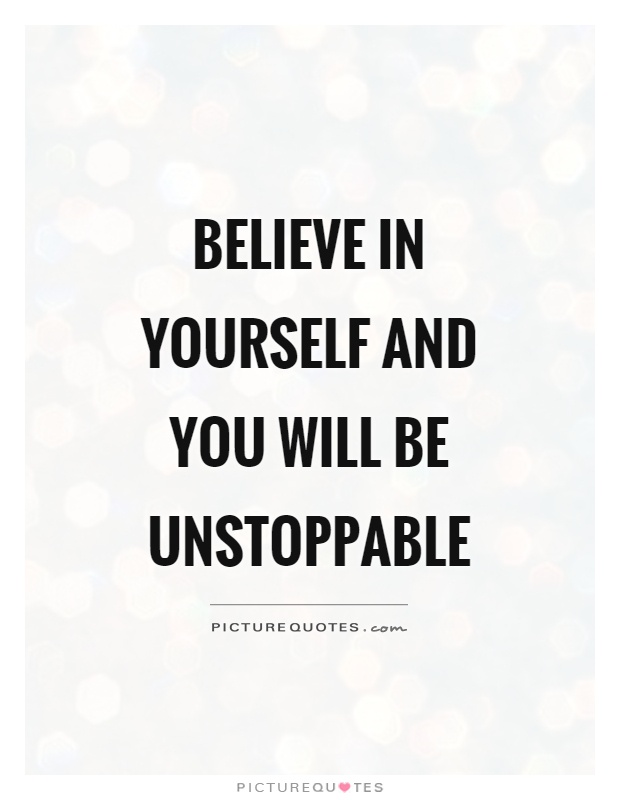 Believe In Yourself And You Will Be Unstoppable Picture Quotes