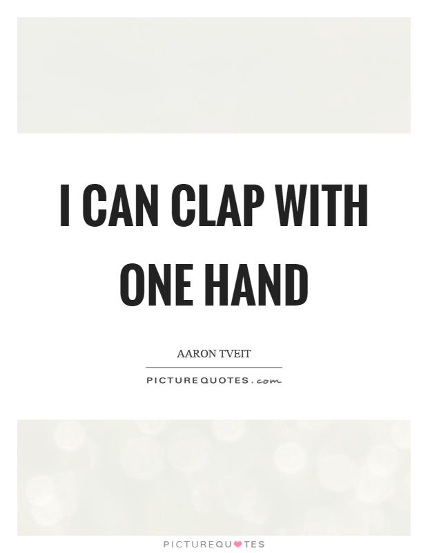 I can clap with one hand Picture Quote #1