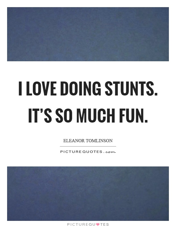 I love doing stunts. It's so much fun Picture Quote #1