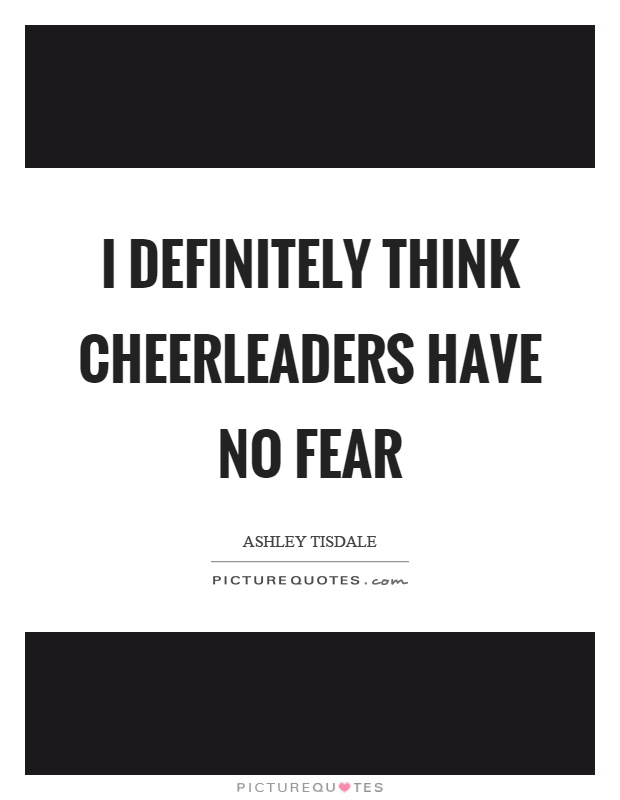 I definitely think cheerleaders have no fear Picture Quote #1