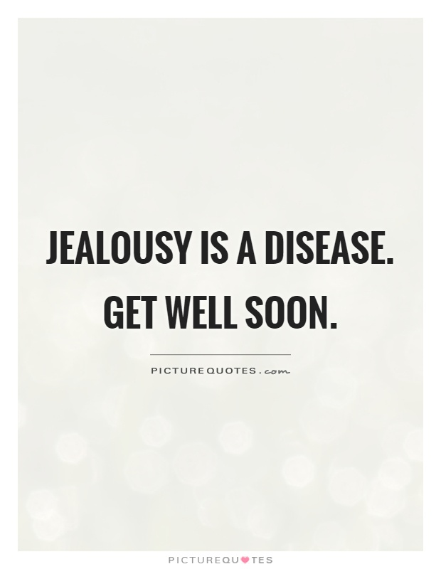 Jealousy is a disease. Get well soon Picture Quote #1
