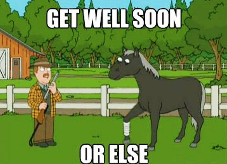 Get well soon or else Picture Quote #1