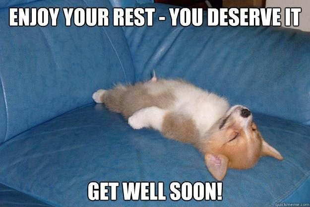 Enjoy your rest - you deserve it. Get well soon! Picture Quote #1
