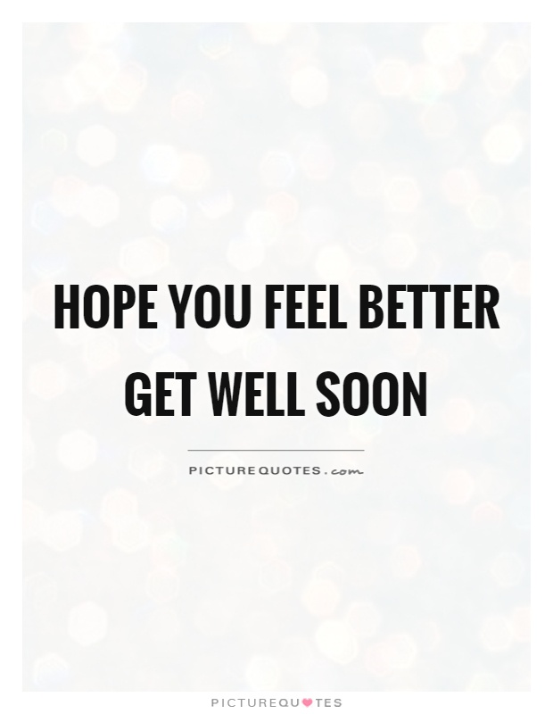Hope you feel better Get well soon | Picture Quotes
