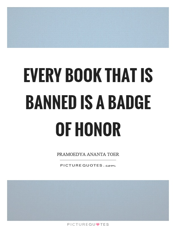 Every book that is banned is a badge of honor Picture Quote #1