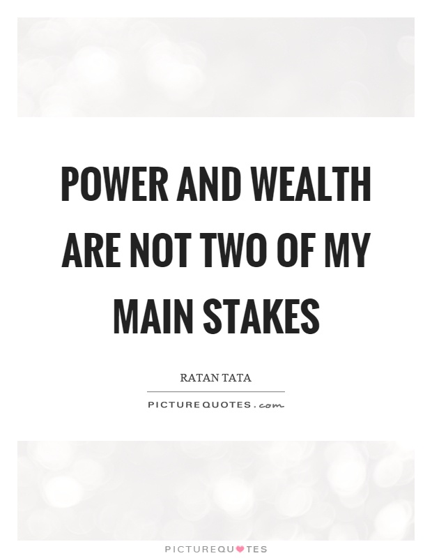 Power and wealth are not two of my main stakes Picture Quote #1