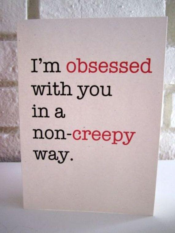 I'm obsessed with you in a non-creepy way Picture Quote #1