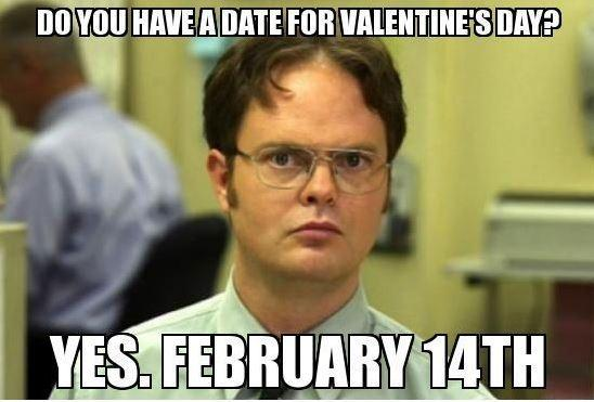 Do you have a date for Valentine's day? Yes. February 14th Picture Quote #1