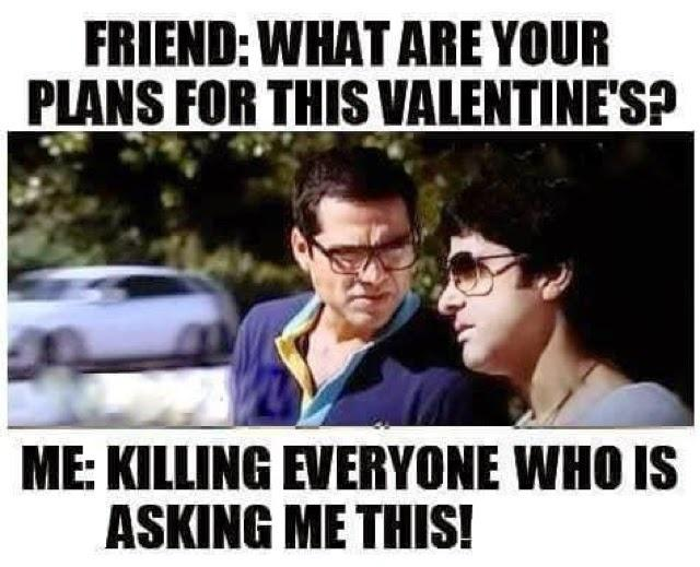 Friend: What are your plans for this Valentine's? Me: Killing everyone who is asking me this! Picture Quote #1