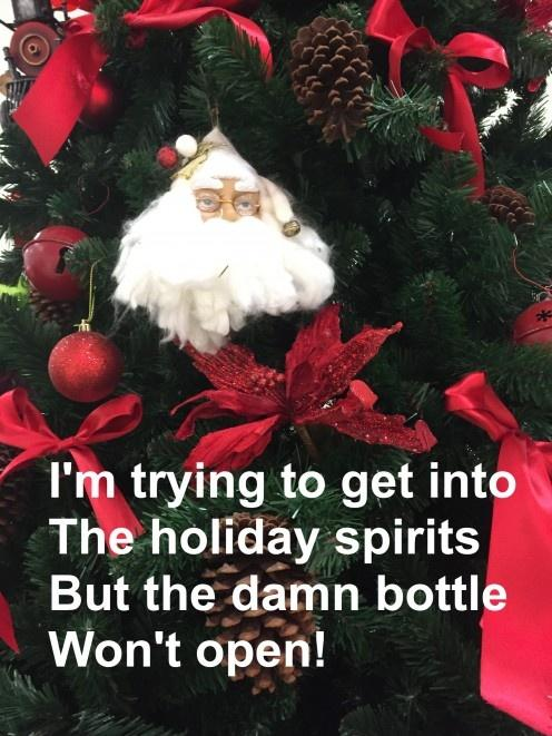 I'm trying to get into the holiday spirits... but the damn bottle won't open Picture Quote #1