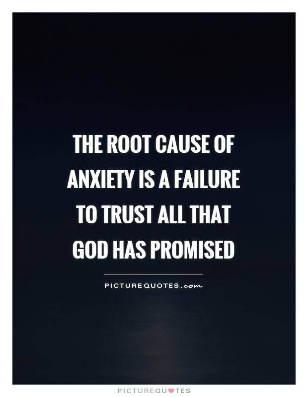 The root cause of anxiety is a failure to trust all that God has promised Picture Quote #1