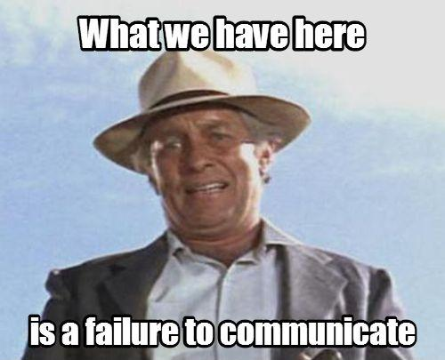 What we have here is a failure to communicate Picture Quote #2