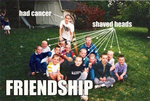 Had cancer. Shaved heads. Friendship Picture Quote #1