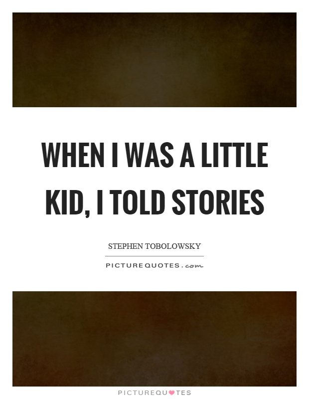 When I was a little kid, I told stories Picture Quote #1