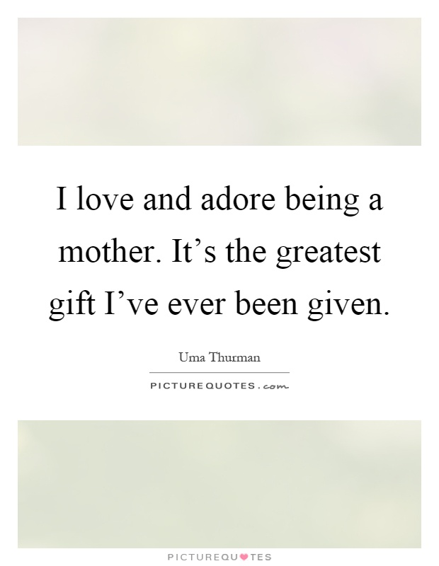 I Love Being A Mommy Quotes Brilliant I Love And Adore Being A Motherit's The Greatest Gift I've