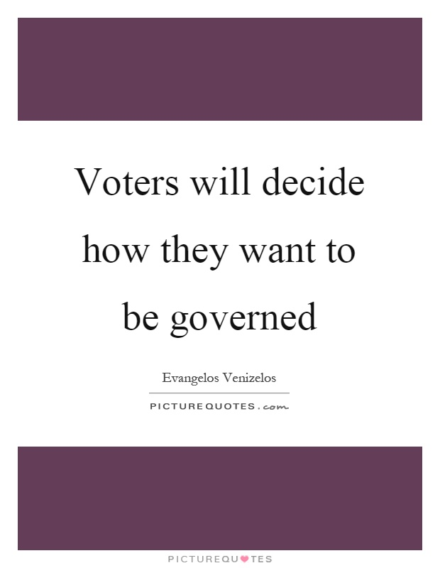 Voters will decide how they want to be governed Picture Quote #1