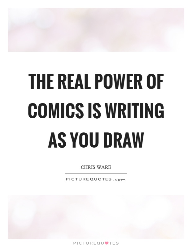 The real power of comics is writing as you draw Picture Quote #1