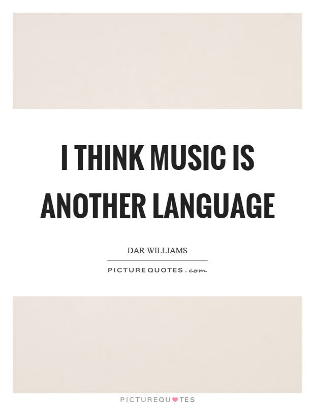 I think music is another language Picture Quote #1