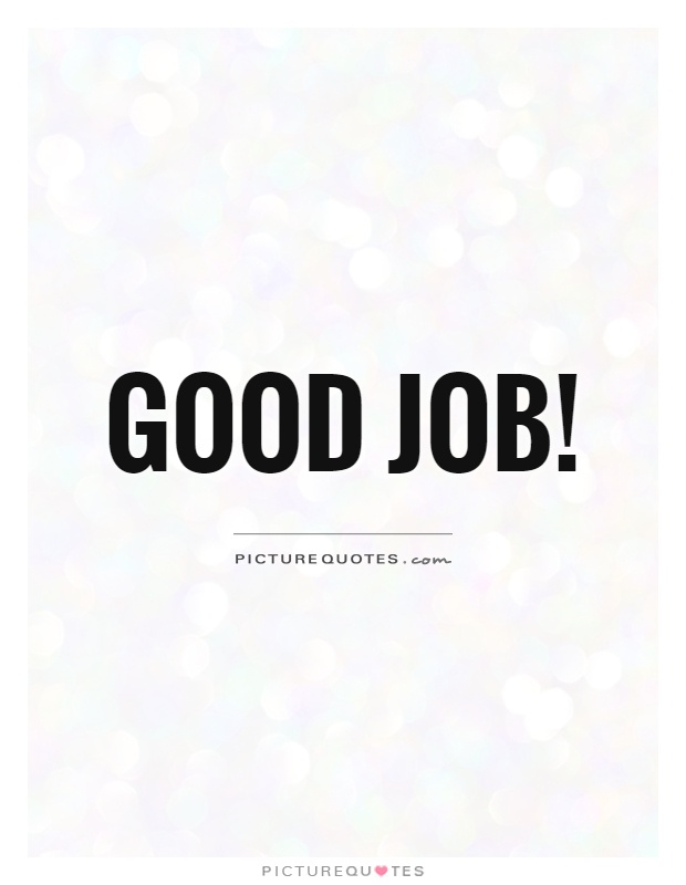 Good Job Quotes Fair Good Job  Picture Quotes