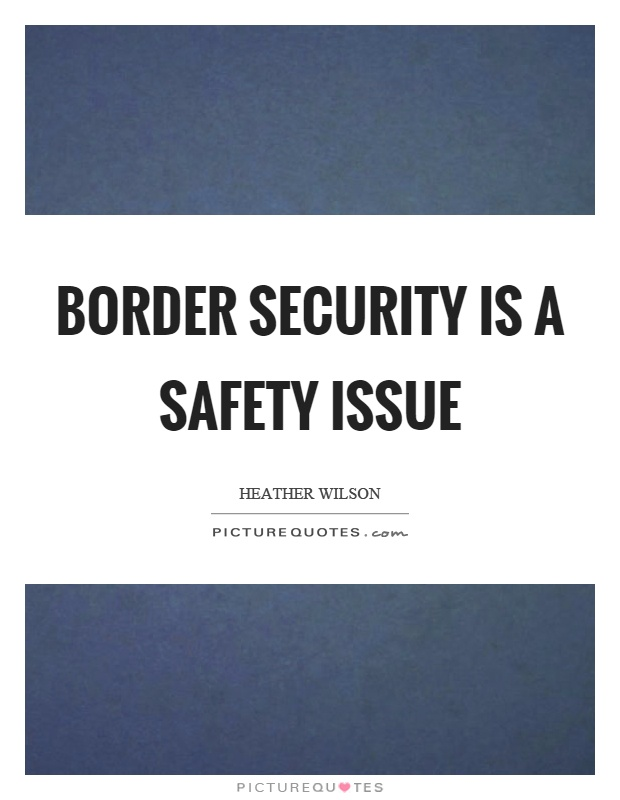 Border security is a safety issue Picture Quote #1
