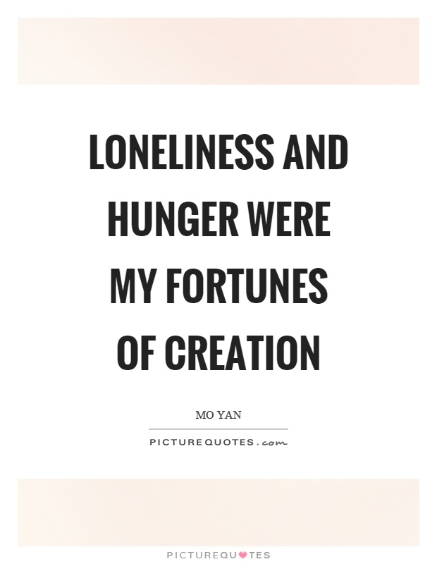 Loneliness and hunger were my fortunes of creation Picture Quote #1