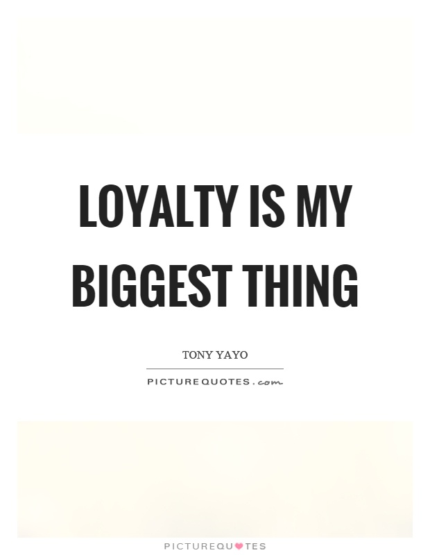 Loyalty is my biggest thing Picture Quote #1