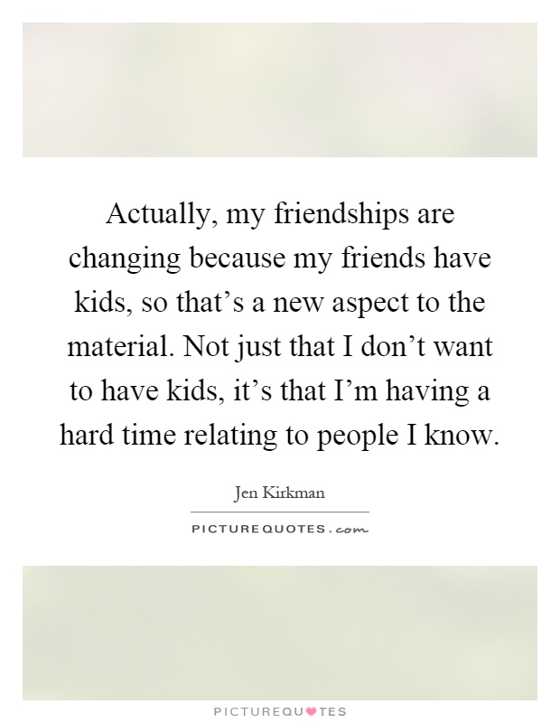 Quotes About Friendships Changing Awesome Actually My Friendships Are Changing Because My Friends Have