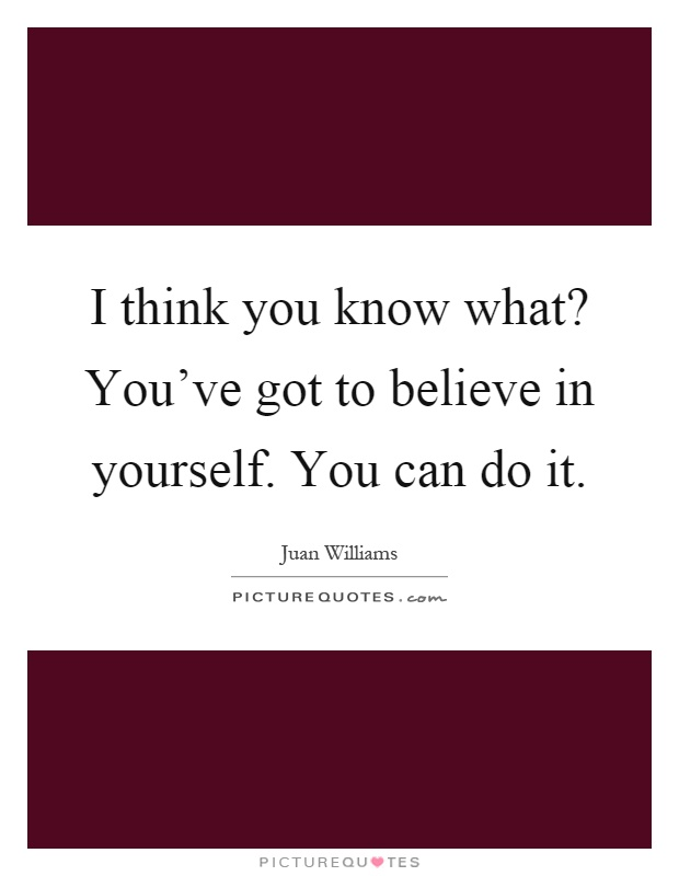 Images of i know you can do it quotes spacehero i know you can do it quotes photo 33 believe in yourself quotes sayings believe in yourself solutioingenieria Choice Image
