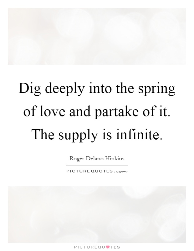 Dig Deeply Into The Spring Of Love And Partake Of It The